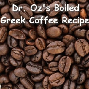Dr Oz: Where To Buy Greek Coffee & Dr Oz's Boiled Greek Coffee Recipe