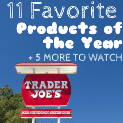 11 Favorite Trader Joe's Products You Can't Live Without