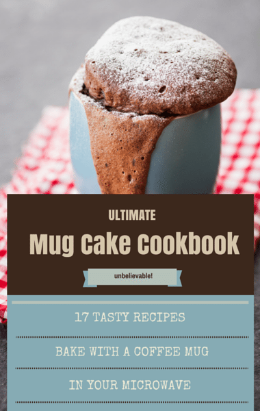 Ultimate Mug Cake Cookbook: 17 Tasty Reasons Not To Bake In The Oven