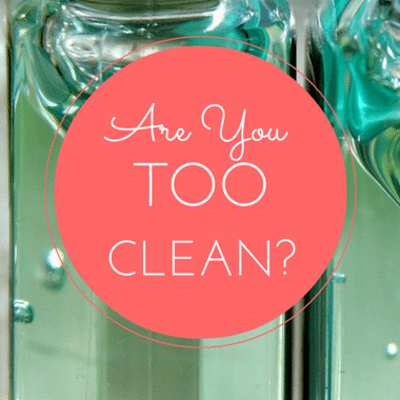 are-you-too-clean-